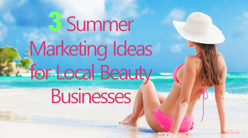 3 Summer Marketing Ideas for Local Beauty Businesses