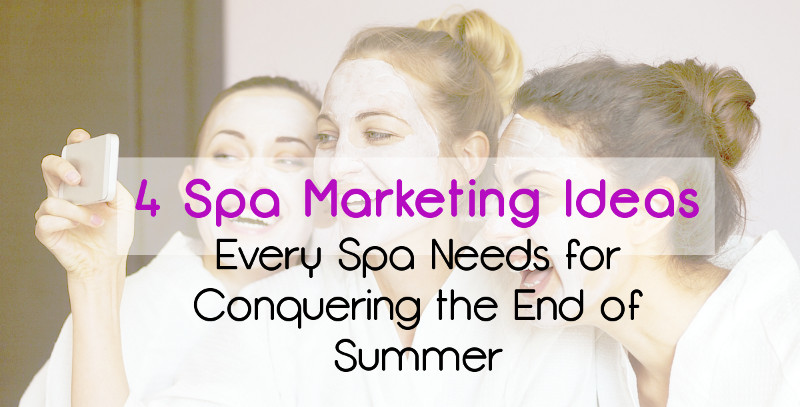 4 Spa Marketing Ideas Every Spa Needs for Conquering the End of Summer