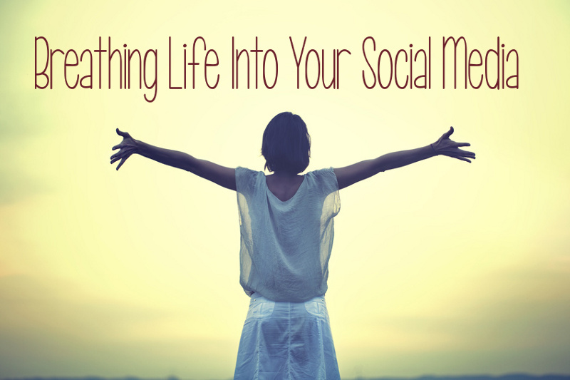 Breathing Life Into Your Social Media