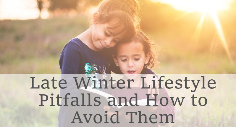 Late Winter Lifestyle Pitfalls and How to Avoid Them