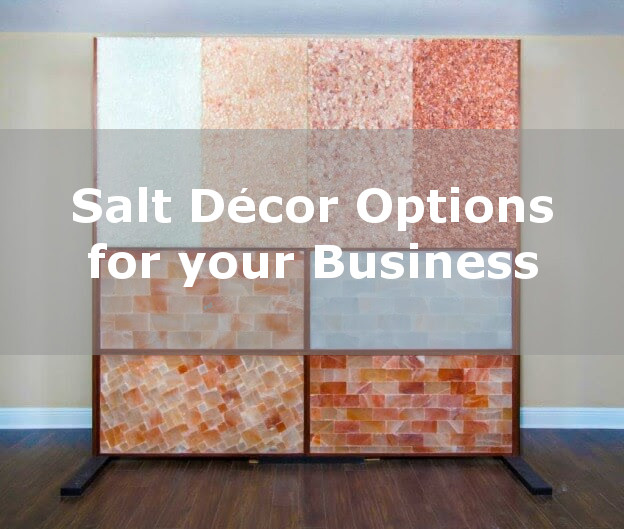 The salt therapy business model.  What options you have for décor.